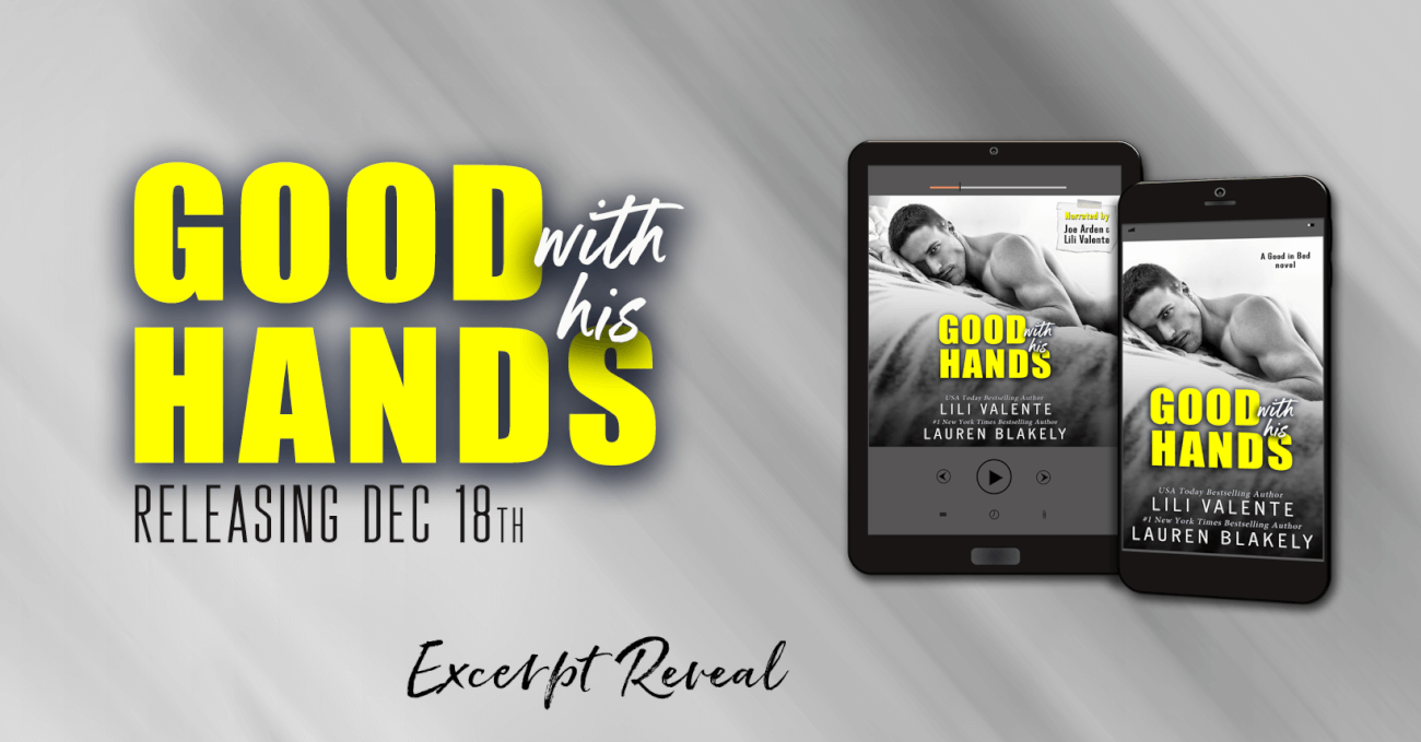 Excerpt Reveal ~ Good With His Hands (Good In Bed Book 1) by Lauren Blakely  & Lili Valente